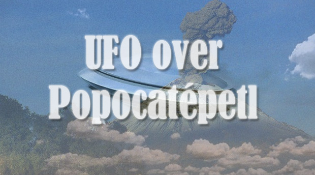 popocatepetl ufo